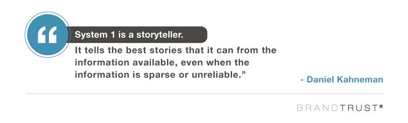 System 1 is a storyteller, Kahneman